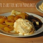 Life is better with Pancakes